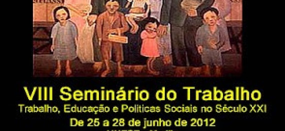 VIII Seminário do Trabalho Trabalho, Educação e Políticas Sociais no Século XXI