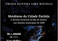 """Lançamento do livro """"Metáforas da Cidade Partida: A divisão territorial do Rio de Janeiro nas eleições municipais de 2008"""", de Thiago Oliveira Lima Mathiolli"""