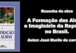 RESENHA: A FORMAÇÃO DAS ALMAS: O IMAGINÁRIO DA REPÚBLICA NO BRASIL