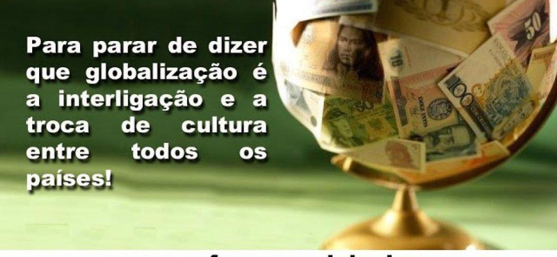 Para parar de dizer que globalização é a interligação e a troca de cultura entre todos os países
