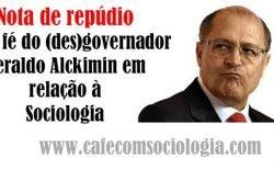 Nota de Repúdio à má fé do governador Geraldo Alckimin (PSDB) em relação à Sociologia
