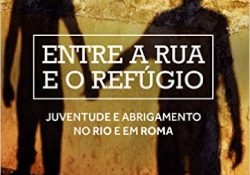 Livro recém lançado: Entre a Rua e o Refúgio: Juventude e Abrigamento no Rio e em Roma