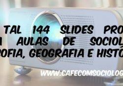 Que tal 144 slides prontos para aulas de Sociologia, Filosofia, Geografia e História?