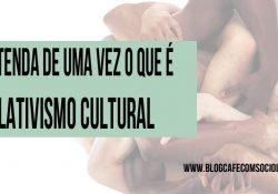 O que é relativismo cultural?