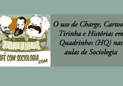 Usando Charge, Cartoon, Tirinha e Histórias em Quadrinhos (HQ) na aula de Sociologia
