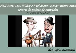 Noel Rosa, Max Weber e Karl Marx: usando música como recurso de revisão de conteúdos