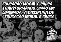 """Transformando limão em limonada: a disciplina de """"Educação Moral e Cívica"""""""