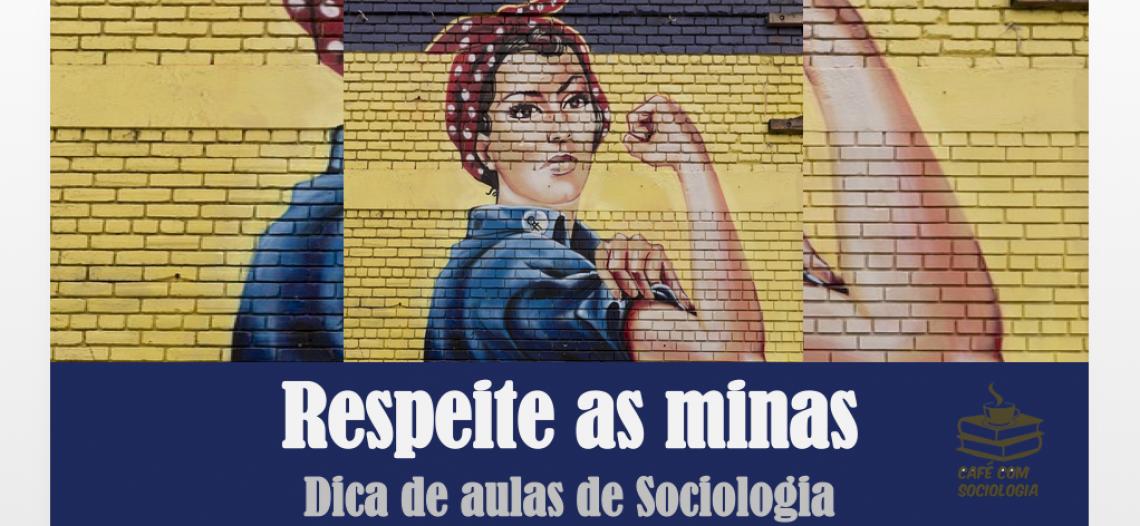 Respeite as minas: dica de aulas de Sociologia