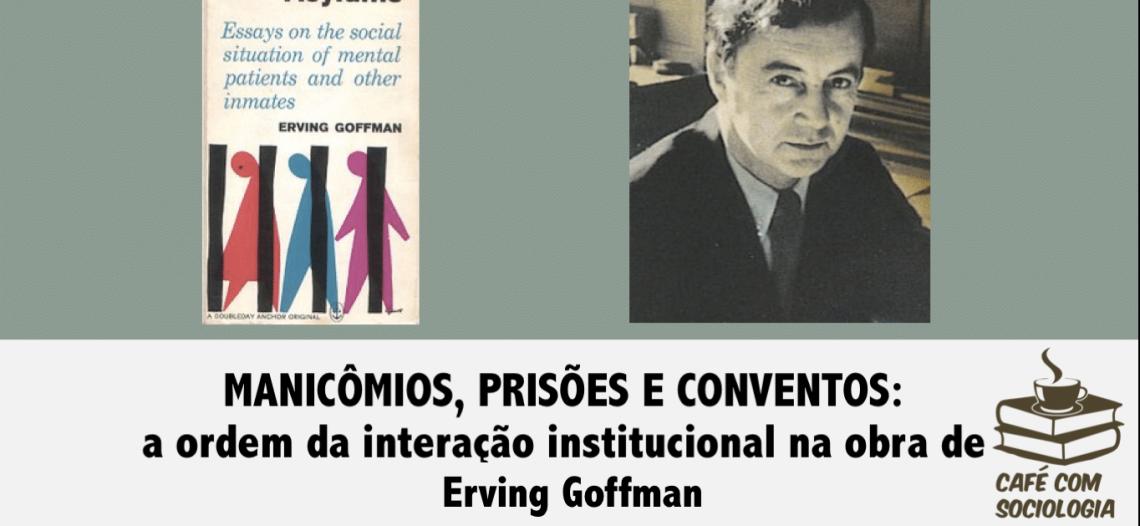 """Resenha de """"Manicômios, prisões e conventos"""", de Erving Goffman (Parte 2)"""
