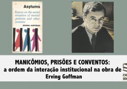 """Resenha de """"Manicômios, prisões e conventos"""", de Erving Goffman (Parte 1)"""