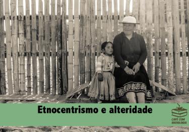 Etnocentrismo e alteridade: dica para aula de Sociologia