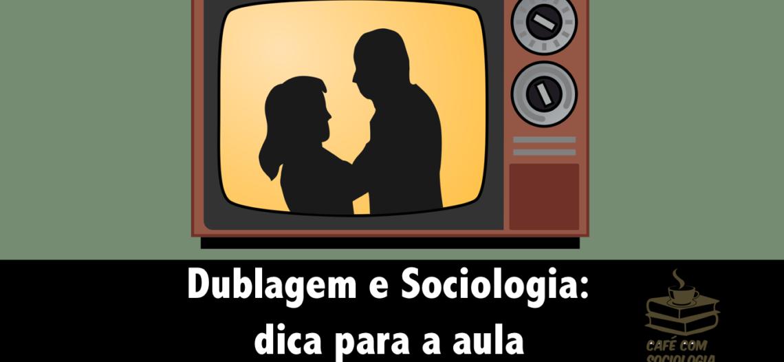 Dublagem e Sociologia: dica para a aula