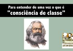 """Para entender de uma vez o que é """"consciência de classe"""""""