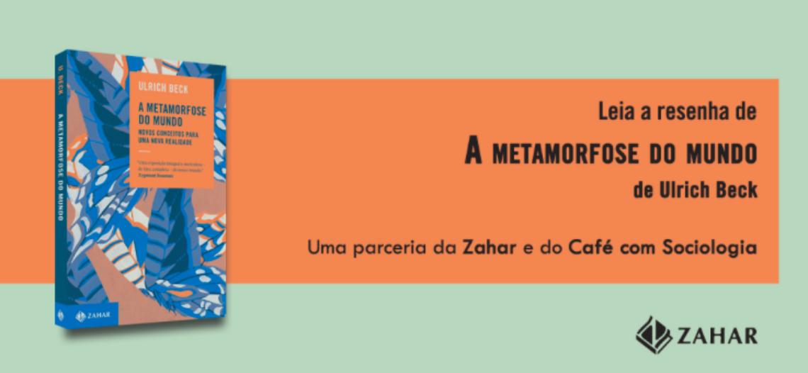 """Notas sobre o livro: """"A Metamorfose do Mundo"""" de Ulrick Beck"""