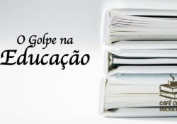 O golpe sobre a Educação brasileira