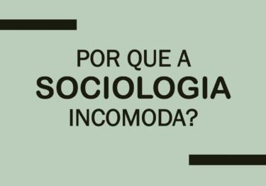 Por que a Sociologia é perigosa?