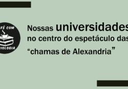 """Nossas universidades no centro espetáculo das """"chamas de Alexandria"""""""