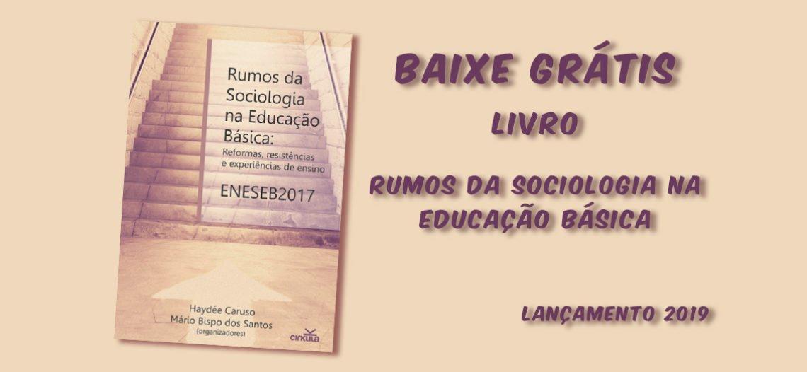 """Livro """"Rumos da Sociologia na Educação Básica: ENESEB 2017, Reformas, Resistências e Experiências de Ensino"""" para baixar"""