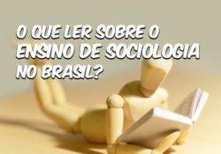 O que ler sobre o ensino de Sociologia no Brasil?
