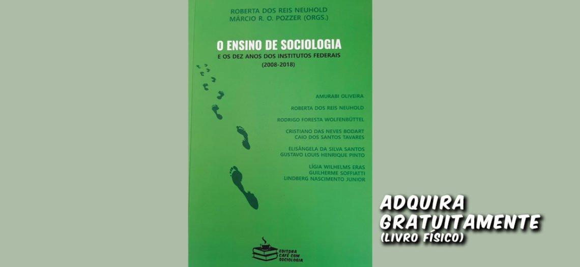 [Livro físico gratuito] O ensino de Sociologia e os dez anos dos Institutos Federais (2008-2018)