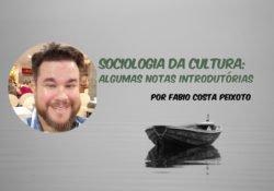 Sociologia da Cultura: algumas notas introdutórias