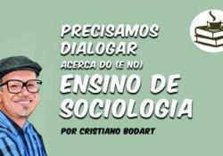 Precisamos dialogar acerca do (e no) ensino de Sociologia*