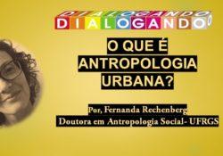[vídeo] O que é Antropologia Urbana?