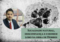 Igualdade natural, desconfiança e o homem lobo na obra de Hobbes