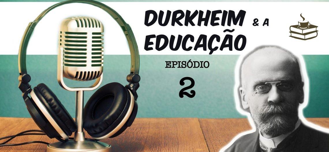 Durkheim e a Educação – episódio 2