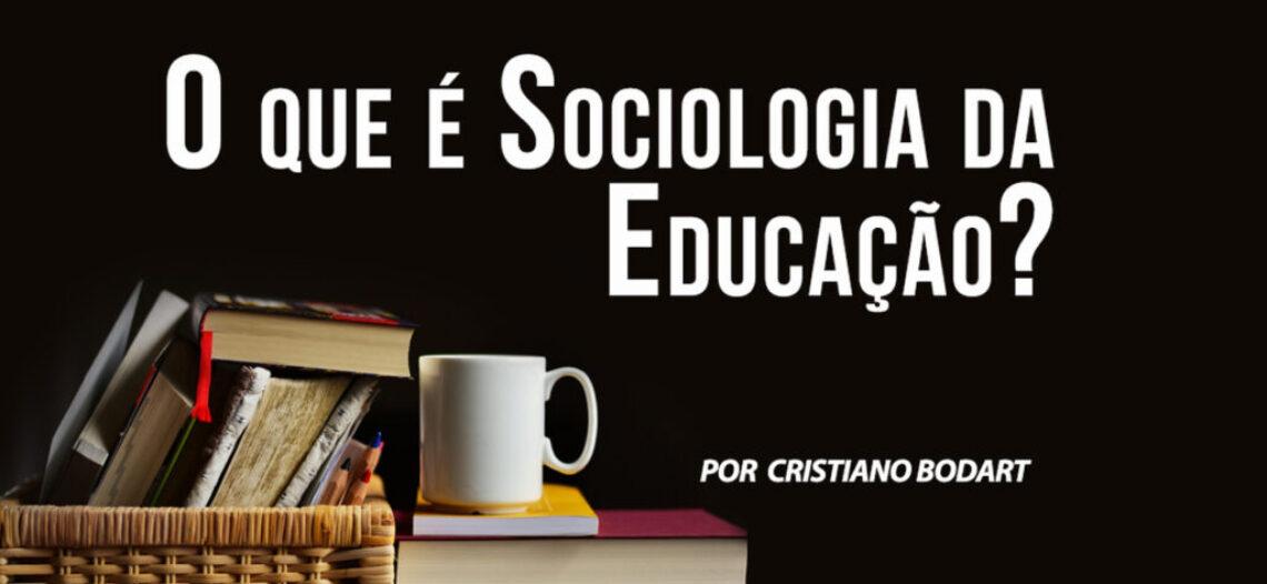 O que é Sociologia da Educação?