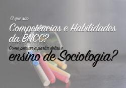 Competências e Habilidades da BNCC e o ensino de Sociologia