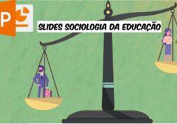 Slides de Sociologia da Educação: disponíveis para download em ppt