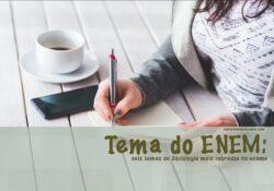 Tema do ENEM: os seis temas de Sociologia mais cobrados no exame