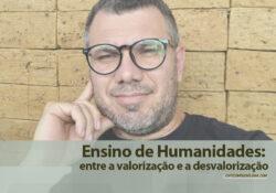 Ensino de Humanidades: entre a valorização e a desvalorização*