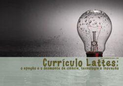 Currículo Lattes: o apagão e o desmonte da ciência, tecnologia e inovação